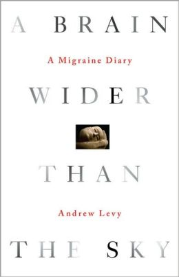 A Brain Wider Than the Sky: A Migraine Diary