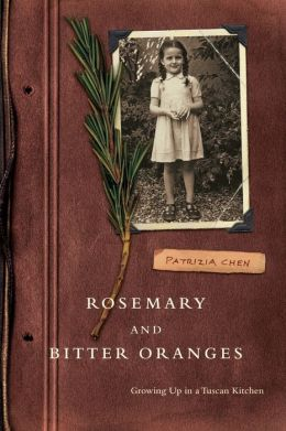 Rosemary and Bitter Oranges: Growing Up in a Tuscan Kitchen