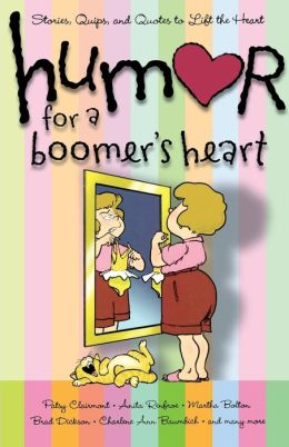 Humor for a Boomer's Heart: Stories, Quips, and Quotes to Lift the Heart (Humor for the Heart Series)