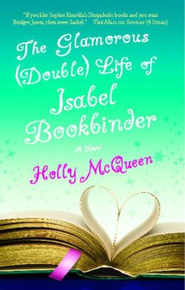 The Glamorous (Double) Life of Isabel Bookbinder: A Novel