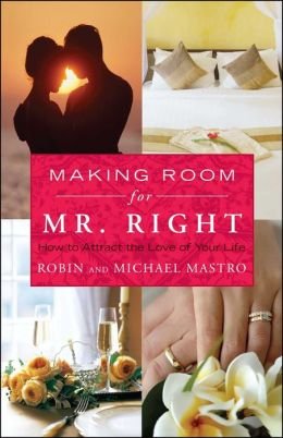 Making Room for Mr. Right: How to Attract the Love of Your Life