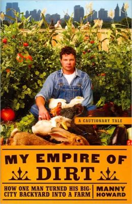 My Empire of Dirt: How One Man Turned His Big-City Backyard into a Farm