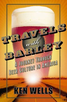 Travels with Barley: A JourneyThrough Beer Culture in America