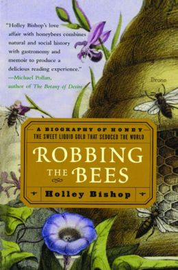 Robbing the Bees: A Biography of Honey - the Sweet Liquid Gold That Seduced the World