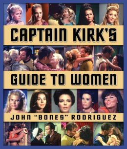Captain Kirk's Guide to Women: How to Romance Any Woman in the Galaxy