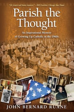 Parish the Thought: An Inspirational Memoir of Growing Up Catholic in the 1960s