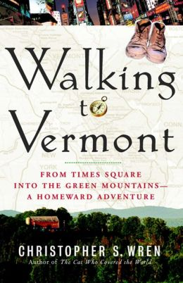 Walking to Vermont: From Times Square into the Green Mountains - A Homeward Adventure