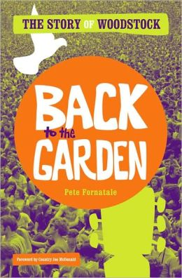 Back to the Garden: The Story of Woodstock and How It Changed a Genearation