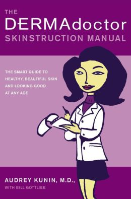 The DERMAdoctor Skinstruction Manual: The Smart Guide to Healthy, Beautiful Skin and Looking Good at Any Age