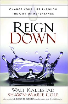 Reign Down: Change Your Life Through the Gift of Repentance