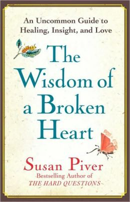 The Wisdom of a Broken Heart: An Uncommon Guide to Healing, Insight, and Love