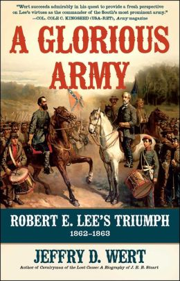 A Glorious Army: Robert E. Lee's Triumph, 1862-1863