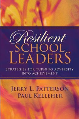 Resilient School Leaders: Strategies for Turning Adversity into Achievement