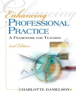 Enhancing Professional Practice: A Framework for Teaching: 2nd Edition