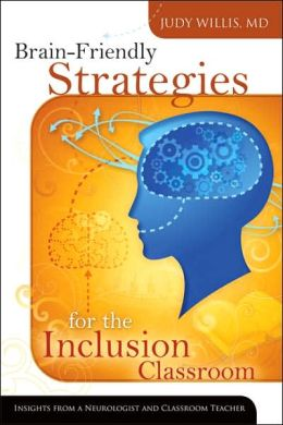 Brain-Friendly Strategies for the Inclusion Classroom: Insights from a Neurologist and Classroom Teacher