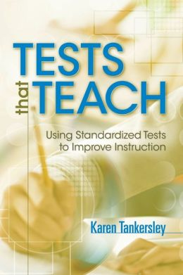 Tests That Teach: Using Standardized Tests to Improve Instruction