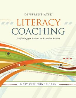 Differentiated Literacy Coaching: Scaffolding for Student and Teacher Success