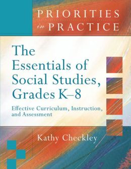 Essentials of Social Studies, Grades K-8: Effective Curriculum, Instruction, and Assessment (Priorities in Practice Series)
