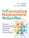 Book Cover Image. Title: The Formative Assessment Action Plan:  Practical Steps to More Successful Teaching and Learning, Author: Nancy Frey and Douglas Fisher