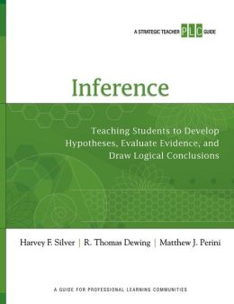 Inference: Teaching Students to Develop Hypotheses, Evaluate Evidence, and Draw Logical Conclusions (a Strategic Teacher Plc Guid
