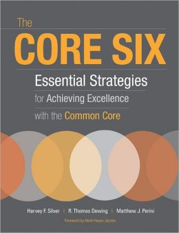 The Core Six: Essential Strategies for Achieving Excellence with the Common Core