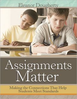Assignments Matter: Making the Connections That Help Students Meet Standards