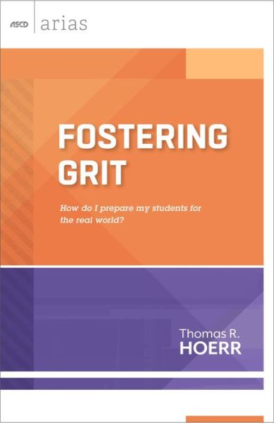 Free book on cd downloads ASCD Arias: Fostering Grit: How Do I Prepare My Students for the Real World? 9781416617075 by Thomas R. Hoerr English version