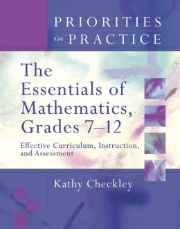 The Essentials of Mathematics, Grades 7-12: Effective Curriculum, Instruction, and Assessment (Priorities in Practice series)