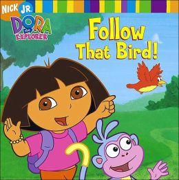 Follow That Bird! (Dora the Explorer Series)