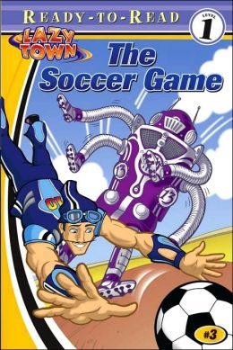 Soccer Game (Lazy Town Series #3)