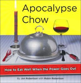 Apocalypse Chow!: How to Eat Well When the Power Goes Out