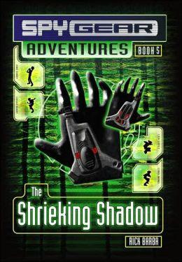 The Shrieking Shadow (Spy Gear Adventures Series #5)