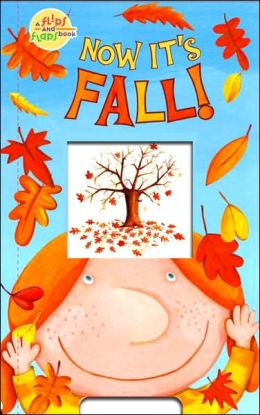 Now It's Fall! (Flips and Flaps Book Series)
