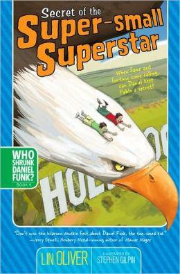 Secret of the Super-Small Superstar (Who Shrunk Daniel Funk? Series #4)