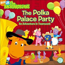 The Polka Palace Party: An Adventure in Teamwork (Backyardigans Series)