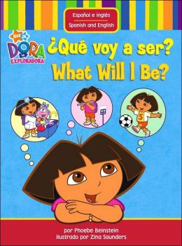 Que voy a ser? / What Will I Be? (Dora the Explorer Series)