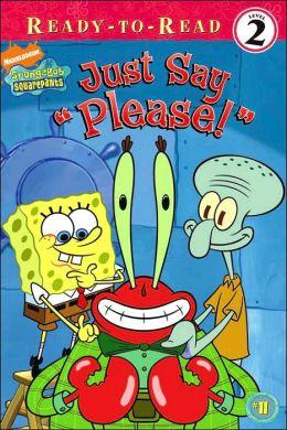 Just Say ''Please!'' (SpongeBob SquarePants Ready-to-Read Series: Level 2)