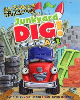 Junkyard Dig!: Building from A to Z (Jon Scieszka's Trucktown Series0