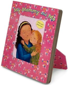 My Mommy and Me: A Picture Frame Storybook (Picture Frame Books Series)