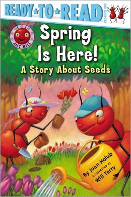 Spring Is Here!: A Story about Seeds (Ant Hill Series)