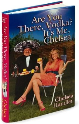 Are You There, Vodka? It's Me, Chelsea