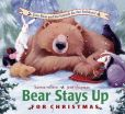 Book Cover Image. Title: Bear Stays Up for Christmas, Author: Karma Wilson