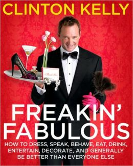 Freakin' Fabulous: How to Dress, Speak, Behave, Eat, Drink, Entertain, Decorate, and Generally Be Better than Everyone Else