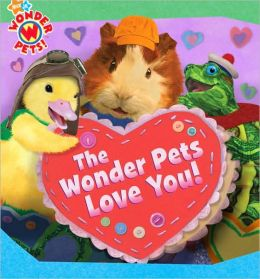 The Wonder Pets Love You! (Wonder Pets! Series)