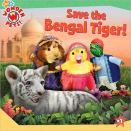 Save the Bengal Tiger! (Wonder Pets! Series)