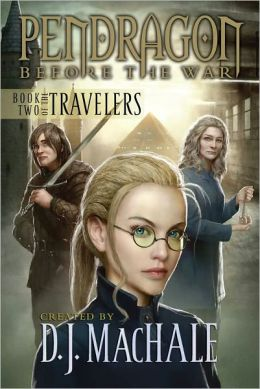 Book Two of the Travelers (Pendragon: Before the War Series #2)