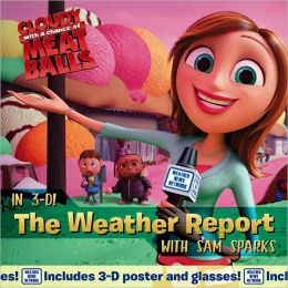 The Weather Report: with Sam Sparks (Cloudy With a Chance of Meatballs) Alison Inches and Brigette Barrager