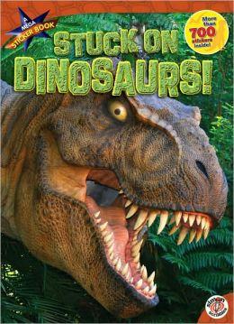 Stuck on Dinosaurs!: A Mega Sticker Book
