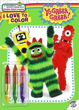 I Love to Color (Yo Gabba Gabba! Series)