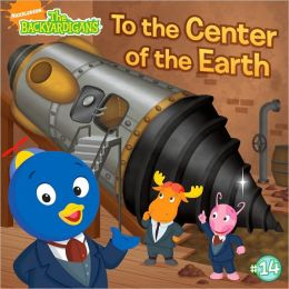 To the Center of the Earth! (Backyardigans Series #14)